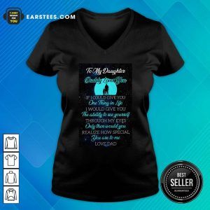To My Daughter Daddy Loves You If I Could Give You One Thing In Life V-neck - Design By Earstees.com
