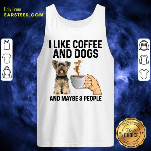 I Like Coffee And Dogs Yorkshire Terrier And Maybe 3 People Tank Top- Design By Earstees.com