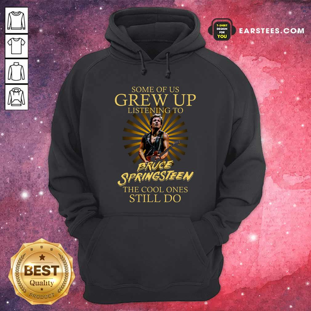 Some Of Us Grew Up Listening To Bruce Springsteen The Cool Ones Still Do Hoodie- Design By Earstees.com
