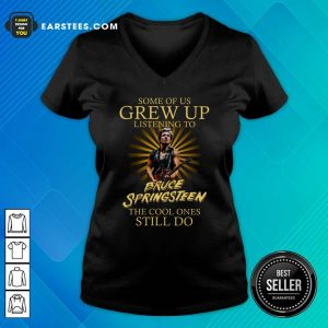Some Of Us Grew Up Listening To Bruce Springsteen The Cool Ones Still Do V-neck- Design By Earstees.com