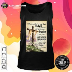 Surrounded By Your Glory What WIll My Heart Feel Will I Dance Tank Top - Design By Earstees.com