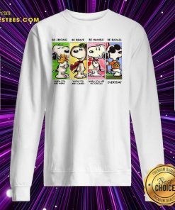 The Snoopy Be Strong Be Brave Be Humble And Be Badass 2021 Sweatshirt- Design By Earstees.com