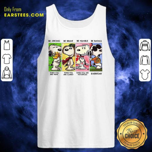 The Snoopy Be Strong Be Brave Be Humble And Be Badass 2021 Tank Top- Design By Earstees.com