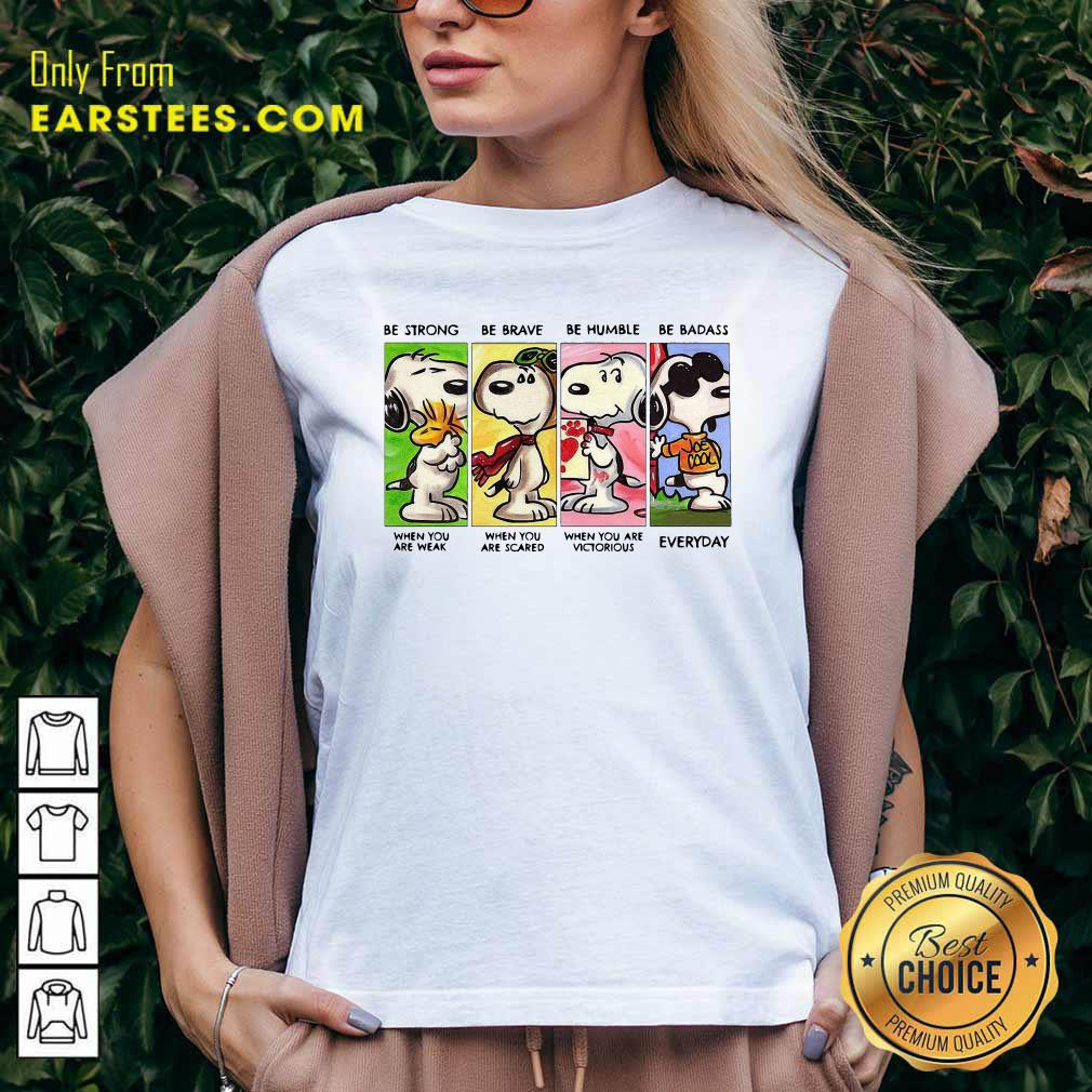 The Snoopy Be Strong Be Brave Be Humble And Be Badass 2021 V-neck- Design By Earstees.com