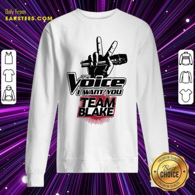 The Voice I Want You Team Blake 2021 Sweatshirt- Design By Earstees.com