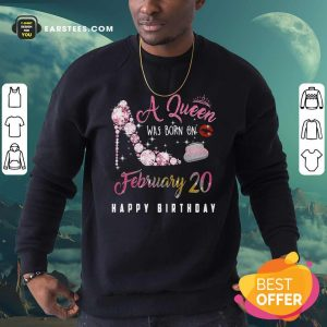 A Queen Was Born On February 20 Happy Birthday Sweatshirt- Design By Earstees.com