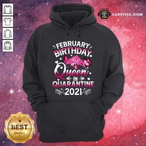 February Birthday Queen In Quarantine 2021 Hoodie- Design By Earstees.com