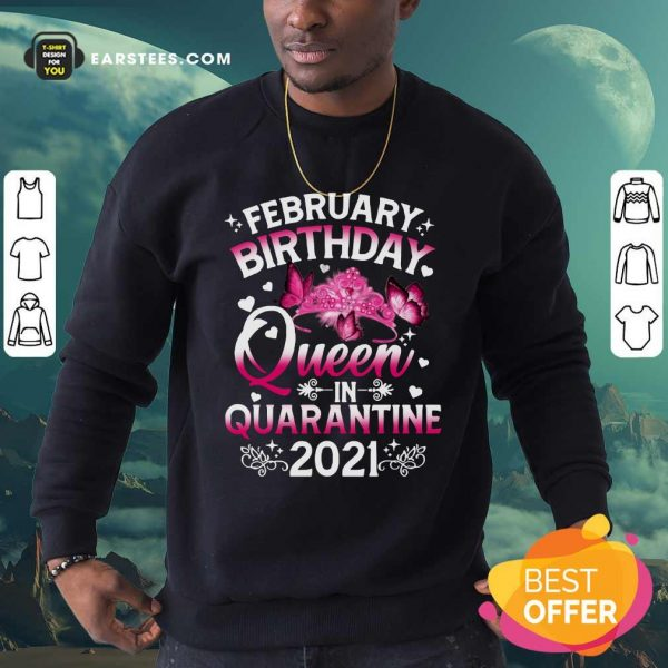 February Birthday Queen In Quarantine 2021 Sweatshirt- Design By Earstees.com
