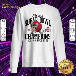 Ohio State Buckeyes Allstate Sugar Bowl Champions 2021 Go Buckeyes Sweatshirt- Design By Earstees.com