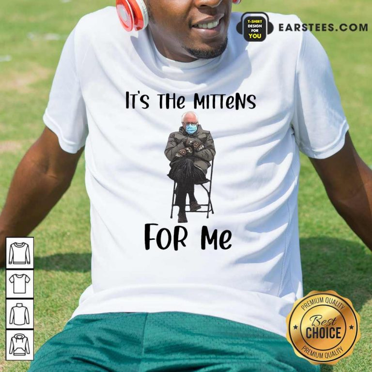 The Bernie Sanders Its The Mittens For Me 2021 Shirt- Design By Earstees.com