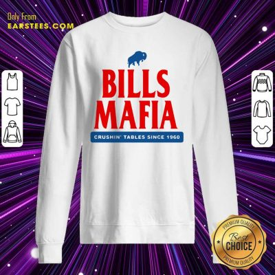 The Buffalo Bills Mafia Crushin Tables Since 1960 Sweatshirt- Design By Earstees.com