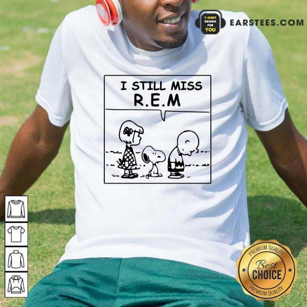 The Peanuts I Still Miss REM Shirt- Design By Earstees.com