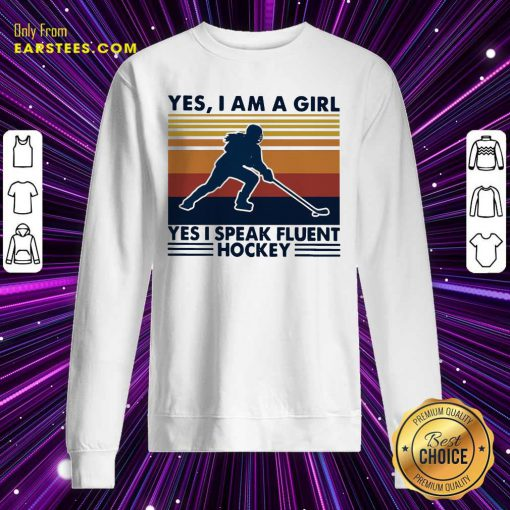Yes Im A Girl Yes I Speak Fluent Hockey Vintage Sweatshirt- Design By Earstees.com