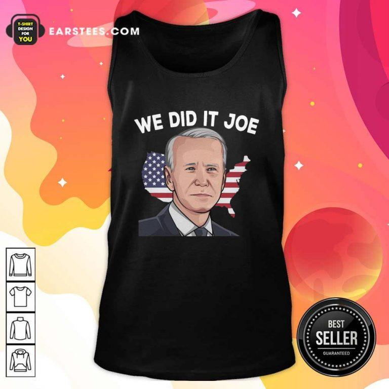 American Flag We Did It Joe Biden 2021 President Tank Top- Design By Earstees.com