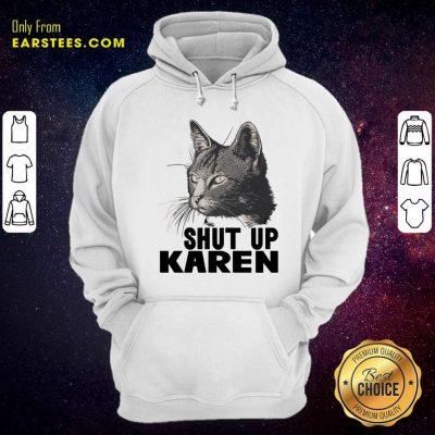 Cat Shut Up Karen Hoodie- Design By Earstees.com