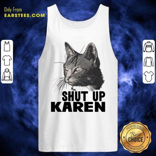 Cat Shut Up Karen Tank Top- Design By Earstees.com