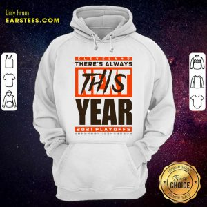 Cleveland Browns Theres Always Next This Year 2021 Playoffs Hoodie- Design By Earstees.com