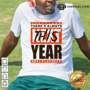 Cleveland Browns Theres Always Next This Year 2021 Playoffs Shirt- Design By Earstees.com