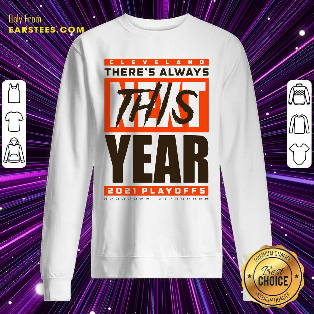 Cleveland Browns Theres Always Next This Year 2021 Playoffs Sweatshirt- Design By Earstees.com