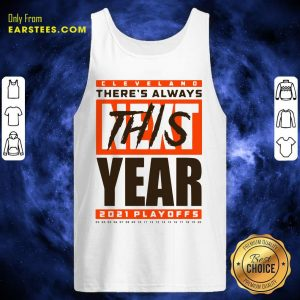 Cleveland Browns Theres Always Next This Year 2021 Playoffs Tank Top- Design By Earstees.com