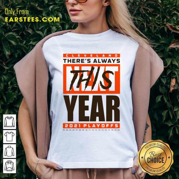 Cleveland Browns Theres Always Next This Year 2021 Playoffs V-neck- Design By Earstees.com