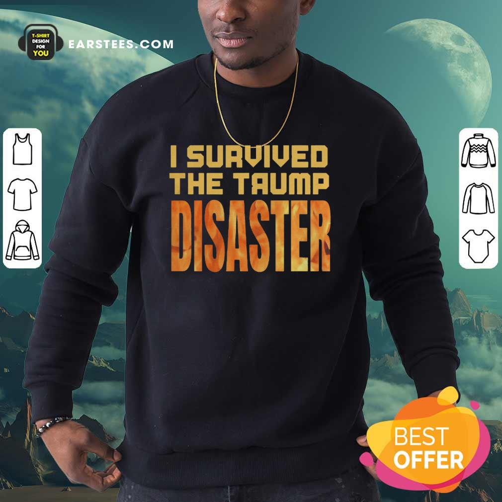 I Survived The Trump Disaster Election Sweatshirt - Design By Earstees.com