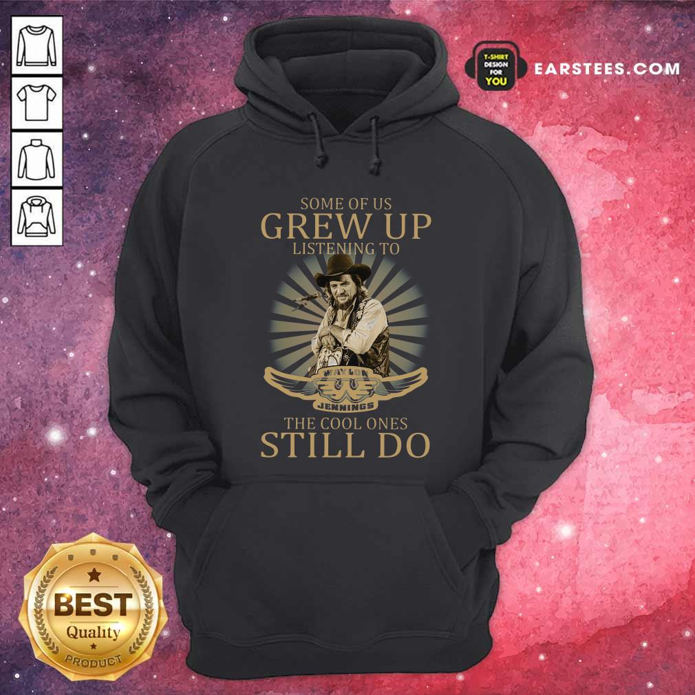 Some Of Us Grew Up Listening To Waylon Jennings The Cool Ones Still Do Hoodie- Design By Earstees.com