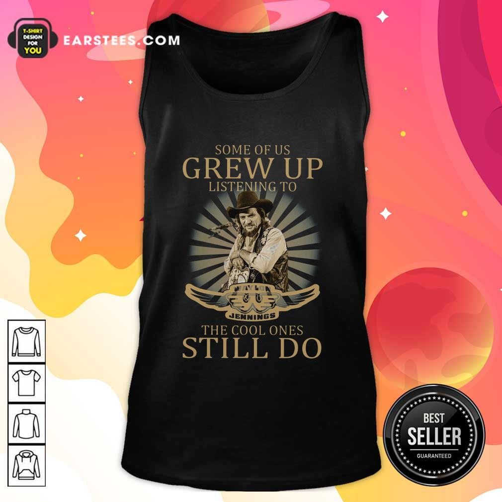 Some Of Us Grew Up Listening To Waylon Jennings The Cool Ones Still Do Tank Top- Design By Earstees.com