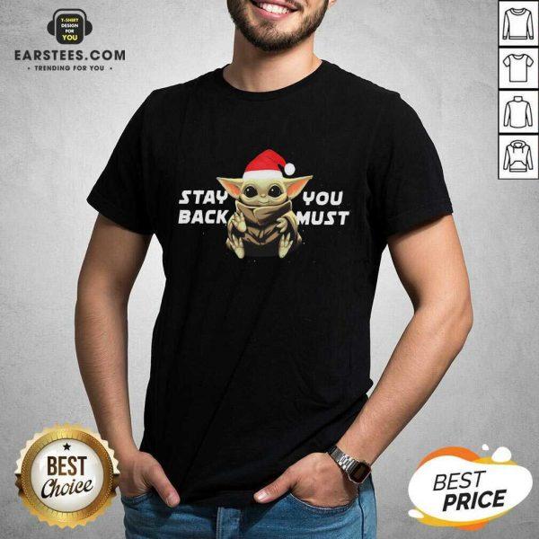 Pretty Star Wars Santa Baby Yoda Stay Back You Must Shirt - Design By Earstees.com