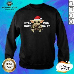 Pretty Star Wars Santa Baby Yoda Stay Back You Must Sweatshirt - Design By Earstees.com