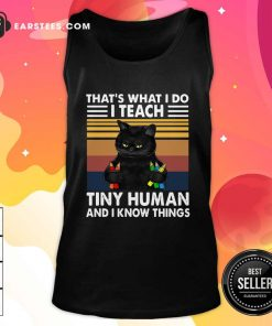 Black Cat Thats What I Do I Teach Tiny Human And I Know Things Vintage Tank Top- Design By Earstees.com
