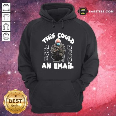 The Bernie Sanders This Could Have Been An Email 2021 Inauguration Hoodie- Design By Earstees.com