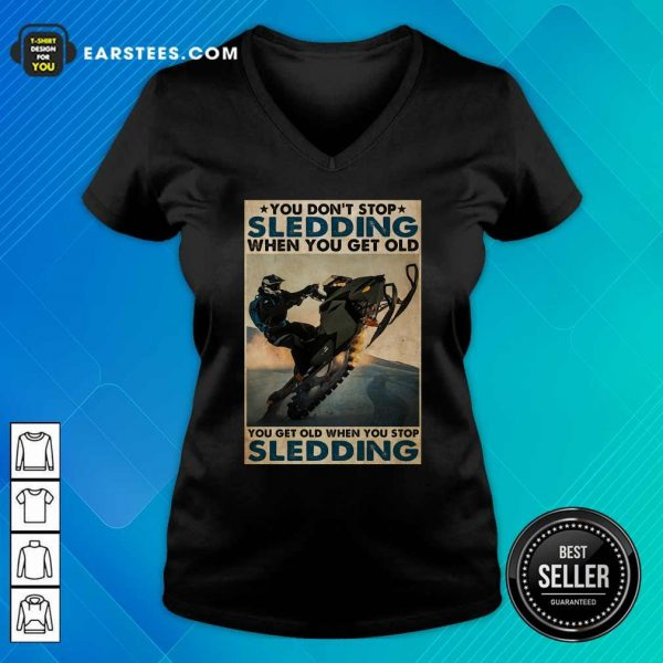 You Dont Stop Sledding When You Get Older You Get Old When You Stop Sledding Poster V-neck - Design By Earstees.com