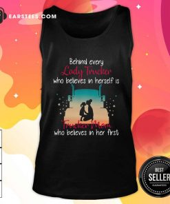 Behind Every Lady Trucker Who Believes In Herself Is Trucker Mom Who Believes In Her First Stars Tank Top- Design By Earstees.com