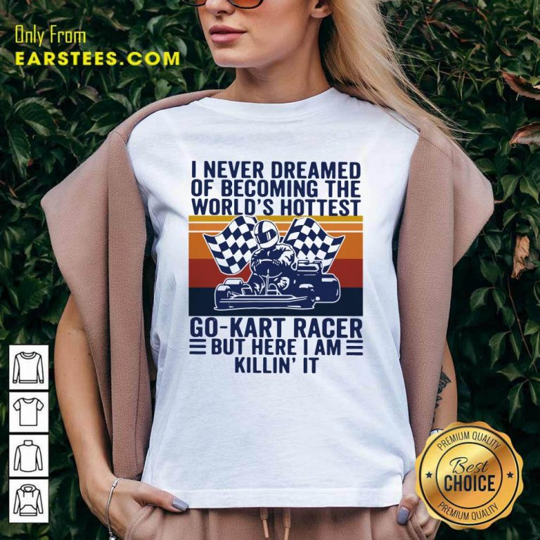 I Never Dreamed Of Becoming The Worlds Hottest Go-kart Racer But Here I Am Killin It Vintage V-neck- Design By Earstees.com