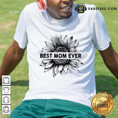Best Mom Ever Sunflower Mother Day Shirt- Design By Earstees.com