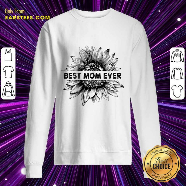 Best Mom Ever Sunflower Mother Day Sweatshirt- Design By Earstees.com