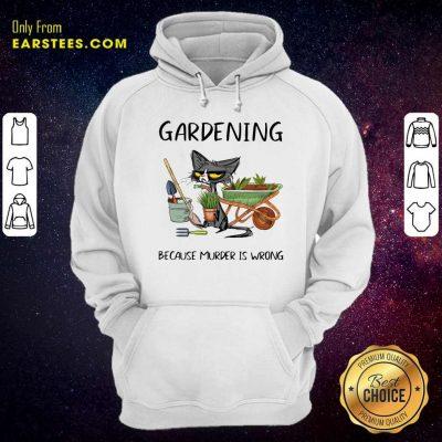 Black Cat Gardening Because Murder Is Wrong Hoodie- Design By Earstees.com