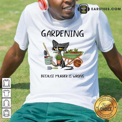 Black Cat Gardening Because Murder Is Wrong Shirt- Design By Earstees.com