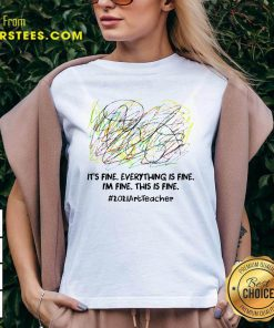 Its Fine Everything Is Fine Im Fine This Is Fine 2021ArtTeacher V-neck- Design By Earstees.com