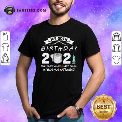 My 60th Birthday 2021 The Year When Shit Got Real Quarantined Shirt- Design By Earstees.com