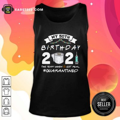 My 60th Birthday 2021 The Year When Shit Got Real Quarantined Tank Top- Design By Earstees.com