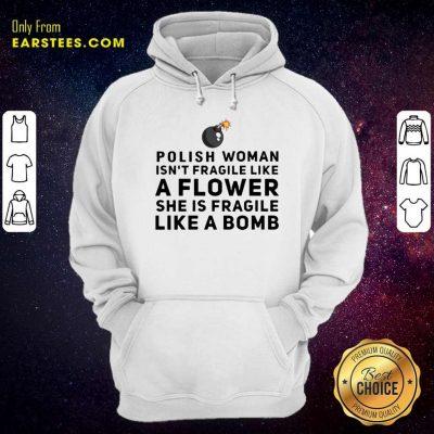 Polish Woman Isnt Fragile Like A Flower She Is Fragile Like A Bomb Hoodie- Design By Earstees.com