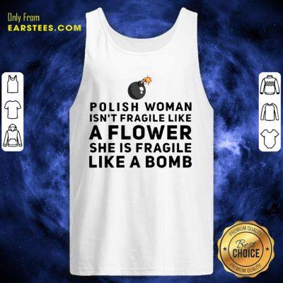 Polish Woman Isnt Fragile Like A Flower She Is Fragile Like A Bomb Tank Top- Design By Earstees.com