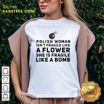 Polish Woman Isnt Fragile Like A Flower She Is Fragile Like A Bomb V-neck- Design By Earstees.com