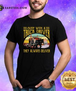 Sleep With A Truck Driver They Always Deliver Vintage Shirt- Design By Earstees.com