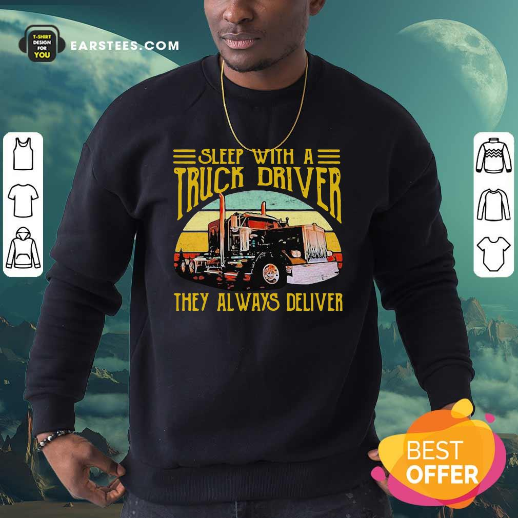 Sleep With A Truck Driver They Always Deliver Vintage Sweatshirt- Design By Earstees.com