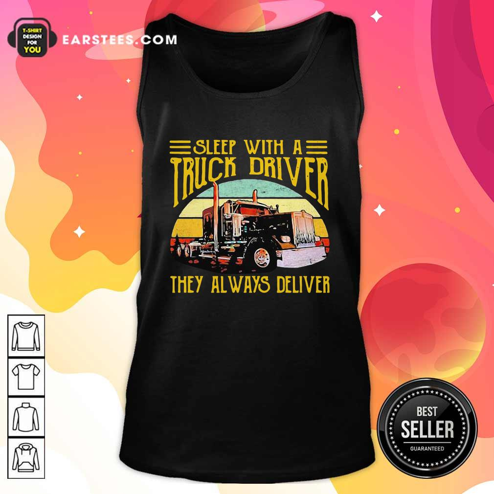 Sleep With A Truck Driver They Always Deliver Vintage Tank Top- Design By Earstees.com