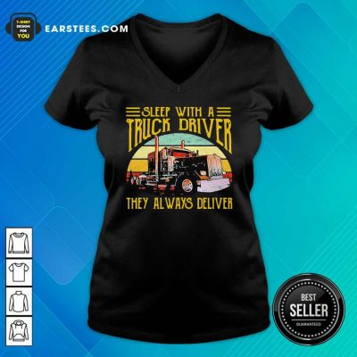Sleep With A Truck Driver They Always Deliver Vintage V-neck- Design By Earstees.com