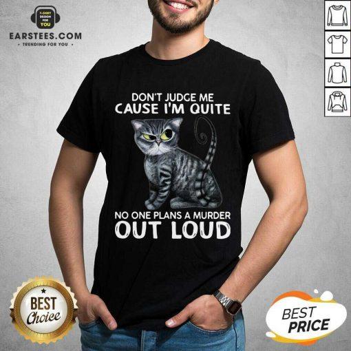 Excellent Cat Judge Quiet Loud Plans 56 Shirt